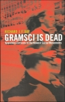 Gramsci is Dead